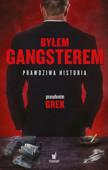 Byłem gangsterem. Prawdziwa historia