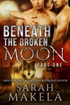 Beneath The Broken Moon Part One
