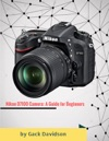 Nikon D7100 Camera A Guide For Beginners