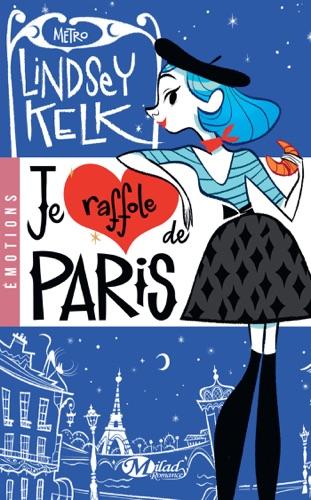 Lindsey Kelk - Je raffole de Paris
