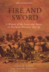 Fire And Sword A History Of The Latter-day Saints In Northern Missouri 1836-39