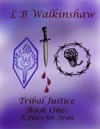 Tribal Justice Book One- A Place For Aran