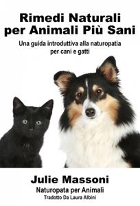 Rimedi naturali per animali più sani - Una guida introduttiva alla naturopatia per cani e gatti Libro Cover