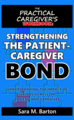 The Practical Caregiver's Workbook: Strengthening the Patient-Caregiver Bond