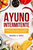 Ayuno Intermitente:  ¡Pierde Peso, Sana Tu Cuerpo y Vive una Vida Saludable! Book Cover