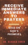 Receive Immediate Answers To Prayers Base On  Gods Promises