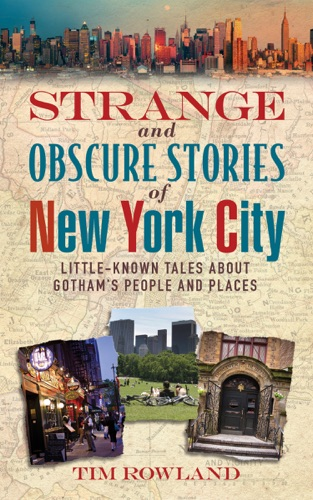 Tim Rowland - Strange and Obscure Stories of New York City