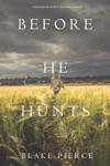 Before He Hunts A Mackenzie White MysteryBook 8