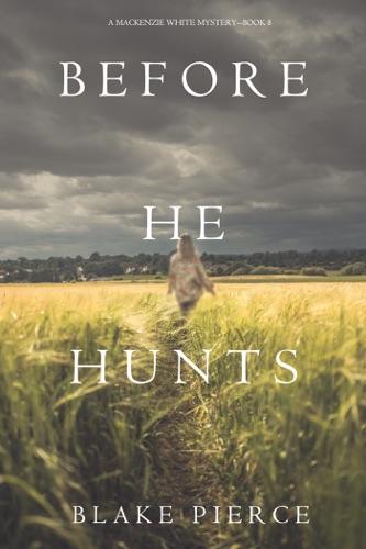 Blake Pierce - Before He Hunts (A Mackenzie White Mystery—Book 8)