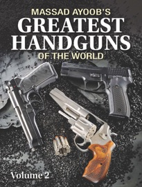 MASSAD AYOOBS GREATEST HANDGUNS OF THE WORLD VOLUME II