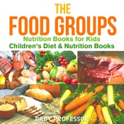 The Food Groups - Nutrition Books for Kids  Children's Diet & Nutrition Books