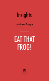 Insights on Brian Tracy's Eat That Frog! by Instaread book