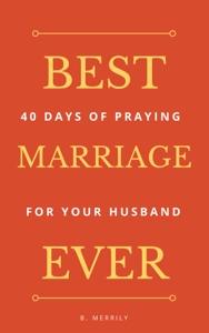 Best Marriage Ever: 40 Days of Praying for Your Husband Libro Cover