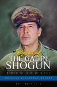 Roars of the Gaijin Shogun: Douglas MacArthur Quotes