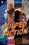 Pulped Fiction An Angry Robot Sampler