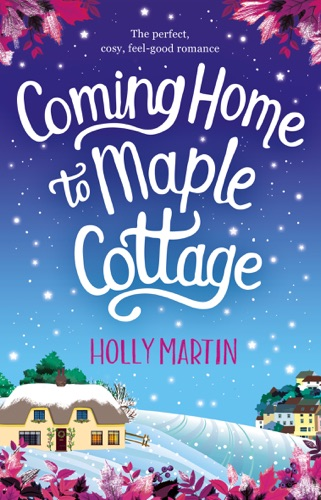 Holly Martin - Coming Home to Maple Cottage
