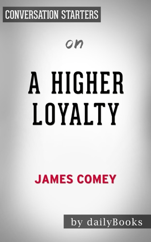 dailyBooks - A Higher Loyalty: by James Comey  Conversation Starters