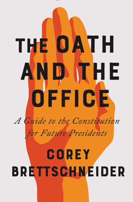 The Oath and the Office: A Guide to the Constitution for Future Presidents - Corey Brettschneider book