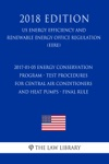 2017-01-05 Energy Conservation Program - Test Procedures For Central Air Conditioners And Heat Pumps - Final Rule US Energy Efficiency And Renewable Energy Office Regulation EERE 2018 Edition