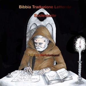 Bibbia traduzione letterale: Ecclesiaste da Fabrizio Bartolomucci