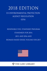 Renewable Fuel Standard Program Standards For 2014 2015 And 2016 And Biomass Based Diesel Volume For 2017 Us Environmental Protection Agency Regulation Epa 2018 Edition