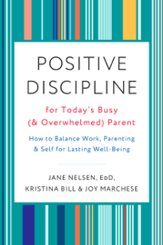Positive Discipline for Today's Busy (and Overwhelmed) Parent book