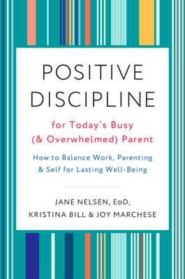 Positive Discipline for Today's Busy (and Overwhelmed) Parent - Jane Nelsen, Ed.D., Kristina Bill & Joy Marchese book