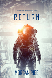 Return (The Invasion Chronicles—Book Four): A Science Fiction Thriller - Morgan Rice book summary