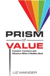 Prism Of Value Connect Convince And Influence When It Matters Most