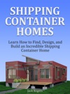 Shipping Container Homes Learn How To Find Design And Build An Incredible Shipping Container Home