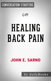 Healing Back Pain: The Mind-Body Connection by John E. Sarno: Conversation Starters