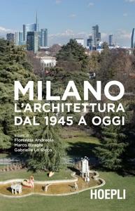 Milano. L'architettura dal 1945 a oggi da Florencia Andreola, Marco Biraghi & Gabriella Lo Ricco