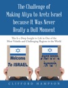 The Challenge Of Making Aliya To Aretz Israel Because It Was Never Really A Dull Moment