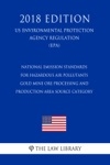 National Emission Standards For Hazardous Air Pollutants - Gold Mine Ore Processing And Production Area Source Category US Environmental Protection Agency Regulation EPA 2018 Edition