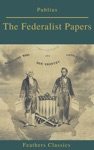 The Federalist Papers Best Navigation Active TOC Feathers Classics