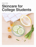Skincare for College Students
