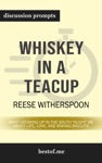 Whiskey In A Teacup What Growing Up In The South Taught Me About Life Love And Baking Biscuits By Reese Witherspoon