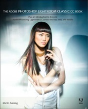 The Adobe Photoshop Lightroom Classic CC Book: Plus an introduction to the new Adobe Photoshop Lightroom CC across desktop, web, and mobile, 1/e