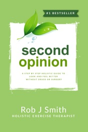 Download Second Opinion:A Step by Step Holistic Guide to Look and Feel Better Without Drugs or Surgery