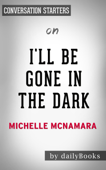 I'll Be Gone in the Dark: by Michelle McNamara  Conversation Starters