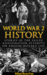 World War 2 History: Stories of the Failed Assassination Attempts on Adolf Hitler's Life