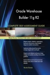 Oracle Warehouse Builder 11g R2 Complete Self-Assessment Guide