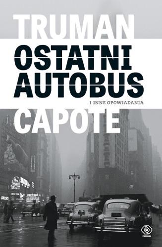 Truman Capote - Ostatni autobus i inne opowiadania