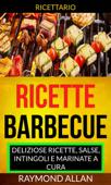 Ricette: Barbecue: deliziose ricette, salse, intingoli e marinate a cura (Ricettario)