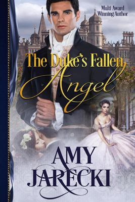 Amy Jarecki - The Duke's Fallen Angel book
