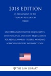 Uniform Administrative Requirements Cost Principles And Audit Requirements For Federal Awards - Federal Awarding Agency Regulatory Implementation US Department Of The Treasury Regulation TREAS 2018 Edition