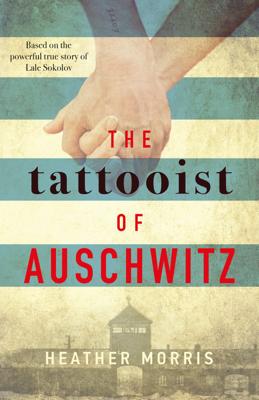Heather Morris - The Tattooist of Auschwitz book