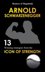 Arnold Schwarzenegger 12 Winning Strategies From The Icon Of Strength