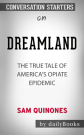 Dreamland: The True Tale of America's Opiate Epidemic by Sam Quinones: Conversation Starters