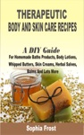 Therapeutic Body And Skin Care Recipes